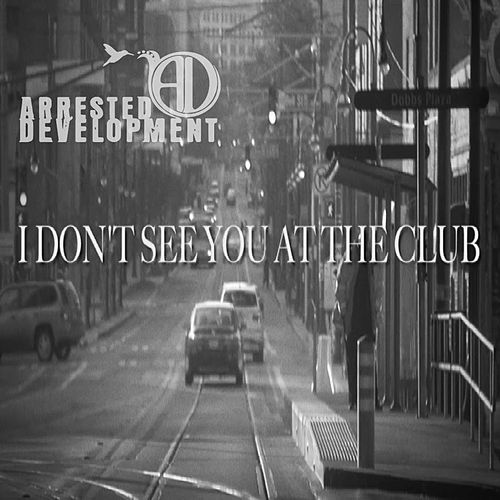 I Don't See You at the Club by Arrested Development