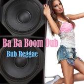 Ba Ba Boom Dub Reggae by Various Artists
