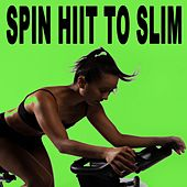 Spin H.I.I.T. To Slim (Spinning the Best Indoor Cycling Music in the Mix) & DJ Mix by Various Artists