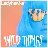 Wild Things / The River by Ladyhawke