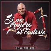 Si No Creyera en Fantasía de Omar Enrique