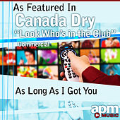 As Long As I Got You (As Featured in Canada Dry