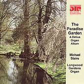 The Paradise Garden, a Delius Organ Album by Michael Stairs
