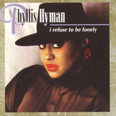 I Refuse To Be Lonely by Phyllis Hyman