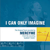 I Can Only Imagine - The Original Accompaniment Track as Performed by MercyMe by MercyMe