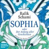 Sophia oder Der Anfang aller Geschichten (Gekürzt) von Rafik Schami