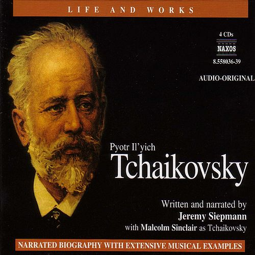 Tchaikovsky - Life and Works by Pyotr Ilyich Tchaikovsky