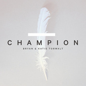 Champion by Bryan And Katie Torwalt