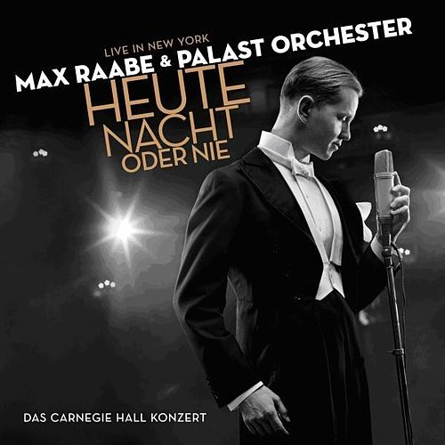 Heute Nacht oder nie - Live in New York by Max Raabe