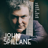 The Man Who Came in from the Dark by John Spillane