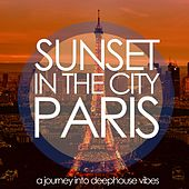 Sunset in the City: Paris (A Journey into Deephouse Vibes) de Various Artists