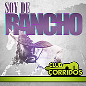 Club Corridos Presenta: Soy de Rancho by Various Artists