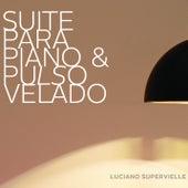 Suite para Piano y Pulso Velado de Luciano Supervielle