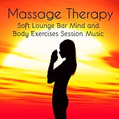 Massage Therapy - Soft Lounge Bar Mind and Body Exercises Session Music, Chillout Easy Listening Instrumental Sounds by Kamasutra