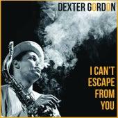 I Can't Escape From You von Dexter Gordon