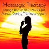 Massage Therapy - Lounge Bar Chillout Musik för Mental Övning Träningsprogram Hälsa Och Välbefinnande by Kamasutra