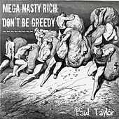 Mega Nasty Rich: Don't Be Greedy by Paul Taylor