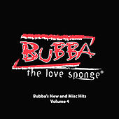 Bubba's New And Misc Hits Vol. 4 by Bubba the Love Sponge