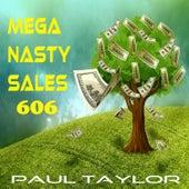 Mega Nasty Sales 606 by Paul Taylor