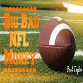 Big Bad NFL Money by Paul Taylor