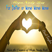 Mega Nasty Love: For Better or Worse Worse Worse by Paul Taylor