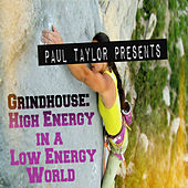 Grindhouse: High Energy in a Low Energy World by Paul Taylor