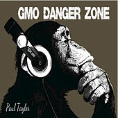 GMO Danger Zone by Paul Taylor