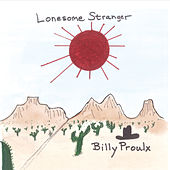 Lonesome Stranger by Billy Proulx