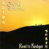 Road To Kasbgar de Orchid Ensemble