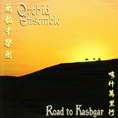 Road To Kasbgar by Orchid Ensemble
