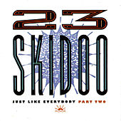 Just Like Everybody Part Two von 23 Skidoo