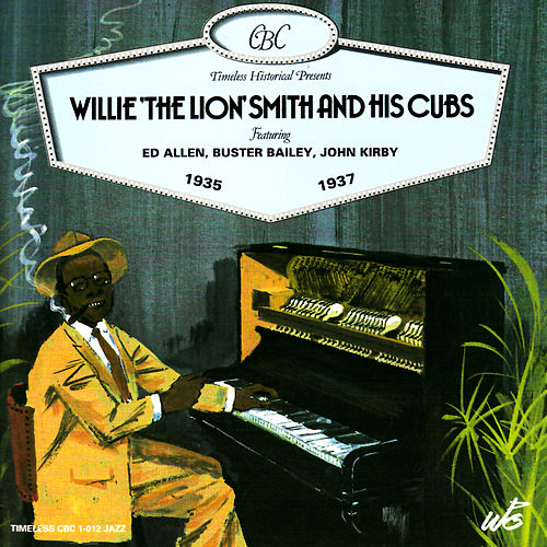 Willie 'The Lion' Smith And His Cubs by Willie 'The Lion' Smith