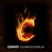 A Chama Se Espalha by Convoy