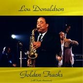 Lou Donaldson Golden Tracks (All Tracks Remastered) by Lou Donaldson