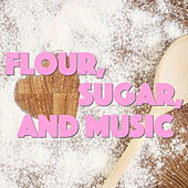 Flour, Sugar, And Music by Various Artists