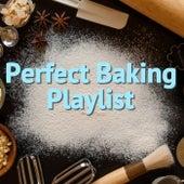 Perfect Baking Playlist von Various Artists