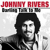 Darling Talk to Me by Johnny Rivers