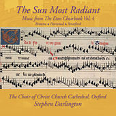 The Sun Most Radiant: Music from the Eton Choirbook, Vol. 4 by The Choir of Christ Church Cathedral Oxford