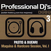 Professional Dj's 3 Maquina & Hardcore Session, Vol. I (Mixed by Pastis & Buenri) von Various Artists