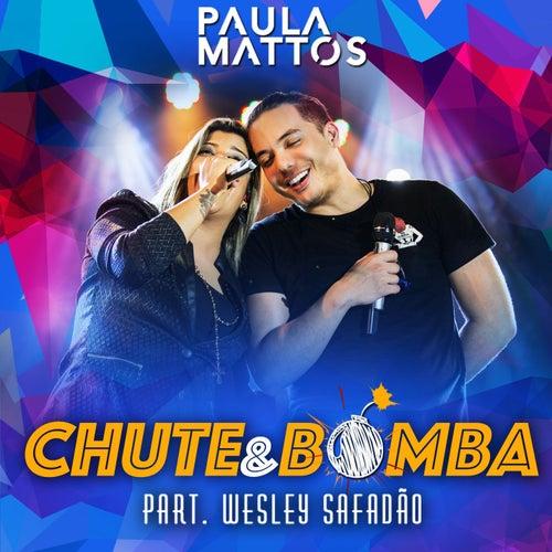 Chute e bomba (Participação especial Wesley Safadão) (Ao Vivo) de Paula Mattos