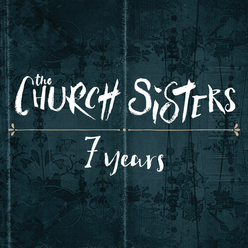 7 Years by The Church Sisters