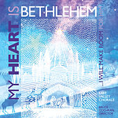 My Heart Is Bethlehem by East Valley Chorale