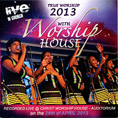 True Worship 2013 (Recorded Live at the Christ Worship House Auditorium) by Worship House