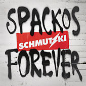 Spackos Forever by Schmutzki