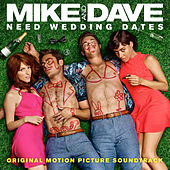 Mike and Dave Need Wedding Dates (Original Motion Picture Soundtrack) van Various Artists
