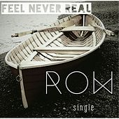 Row by Feel Never Real