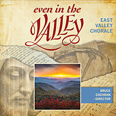 Even in the Valley by East Valley Chorale