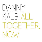 All Together, Now by Danny Kalb
