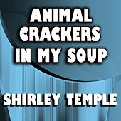 Animal Crackers in My Soup by Shirley Temple