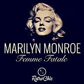 Marilyn Monroe - Femme fatale (Her Best Songs) [By Retro Chic] von Various Artists